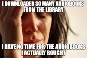 An image of a woman crying with the caption, I downloaded so many audiobooks from the library, I have no time for the audiobooks I actually bought.