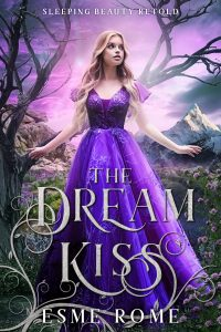 The cover of The Dream Kiss, by Esme Rome. The cover shows a young woman in a purple dress in a fantastical landscape.