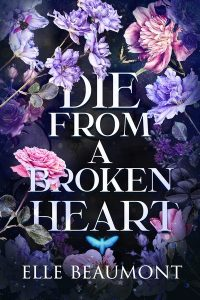 The cover of Die from a Broken Heart by Elle Beaumont. The cover shows the title text surrounded by pink and purple flowers.